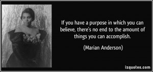 If you have a purpose in which you can believe, there's no end to the ...