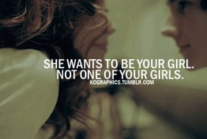 she wants to be your girl. Not one of your girls