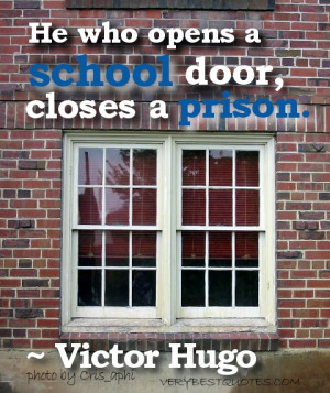 Back-to-School Quotes - He who opens a school door, closes a prison.