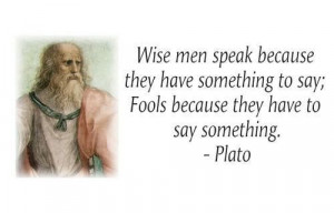 ... to say,Fools because they have to say something ~ Fools Quote
