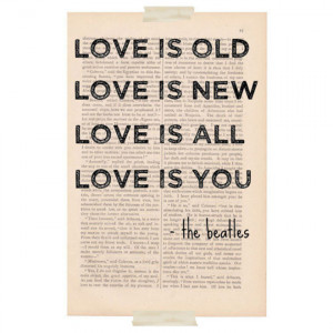 Love is old, love is new, love is all, love is you.
