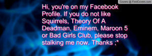 ... , Maroon 5 or Bad Girls Club, please stop stalking me now. Thanks