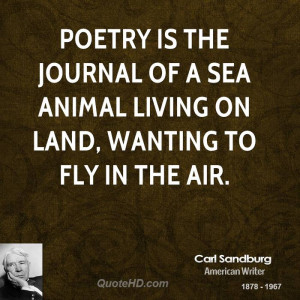 Poetry is the journal of a sea animal living on land, wanting to fly ...
