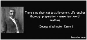... preparation - veneer isn't worth anything. - George Washington Carver