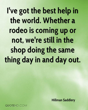 ve got the best help in the world. Whether a rodeo is coming up or ...