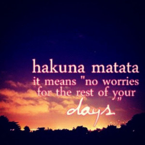disney, disney quotes, hakuna matata, no worries, philosophy ...