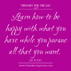 Learn how to be happy with what you have while you pursue all that you ...