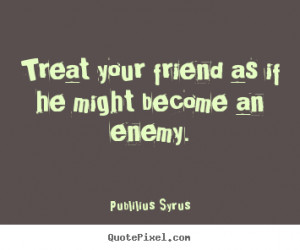 friend and enemy quotes
