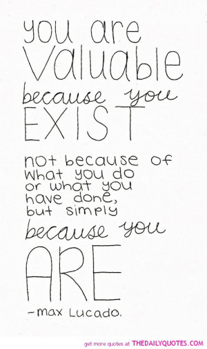 you-are-valuable-because-you-exist-max-lucado-quotes-sayings-pictures ...