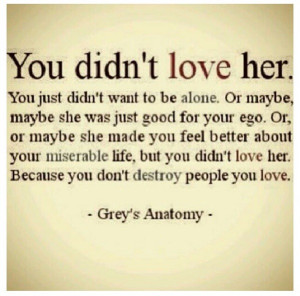 ... one. But it's not true… Sometimes you do hurt the person you love