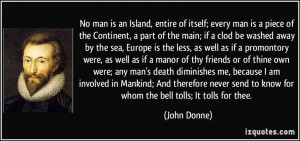 No man is an Island, entire of itself; every man is a piece of the ...