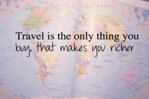 Life Quotes – 132 Travel is the only thing you buy that makes you ...