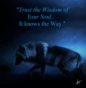 trust the wisdom of your soul..