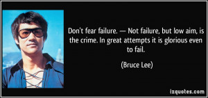 Don't fear failure. — Not failure, but low aim, is the crime. In ...