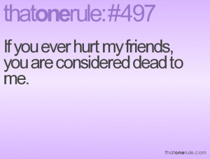 You Hurt Me Friend Quotes If you ever hurt my friends,