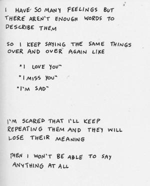 ... love you, i miss you, i'm sad. i'm scared that i'll keep repeating