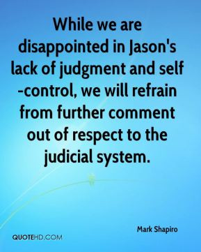 While we are disappointed in Jason's lack of judgment and self-control ...