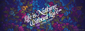 Life's nothing without love, but