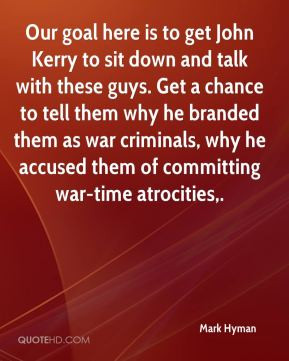 Mark Hyman - Our goal here is to get John Kerry to sit down and talk ...