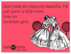 Southern girls ♥ So funny... Not sure what my recent infatuation ...