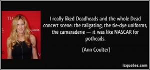 ... uniforms, the camaraderie — it was like NASCAR for potheads. - Ann