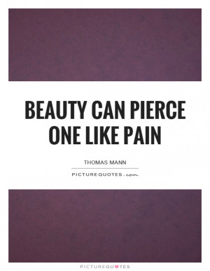 Beauty Can Pierce One Like Pain Quote | Picture Quotes & Sayings