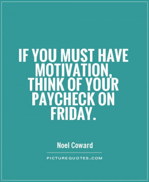 Motivational Quotes Friday Quotes Work Quotes Noel Coward Quotes