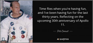 Quotes About Fun Times Pete Conrad Quotes Time Flies When You 39 re ...