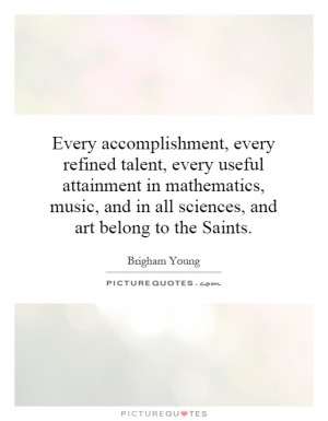 Every accomplishment, every refined talent, every useful attainment in ...
