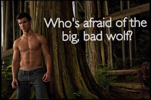 Who's afraid of the big bad wolf? Twilight Quotes and Memes