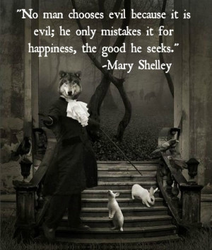 No man chooses evil ...