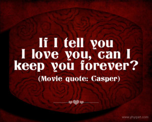 If I Tell You I Love You Can I Keep You Forever - Romantic Quote