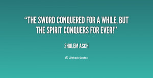 The sword conquered for a while, but the spirit conquers for ever ...