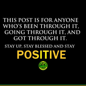 ... it and got through it. Stay up, stay blessed and stay positive