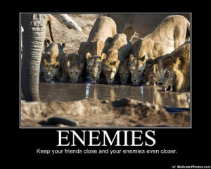 enemies demotivational poster keep your friends close and your enemies ...