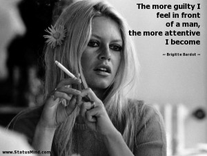 ... the more attentive I become - Brigitte Bardot Quotes - StatusMind.com