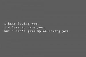love to hate you but I can't give up on loving you