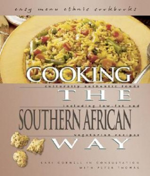 Cooking the Southern African Way Culturally Authentic Foods Including