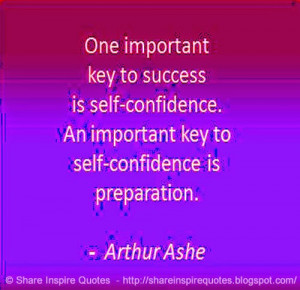 ... Confidence, An Important Key to Self-Confidence is Preparation ~Arthur