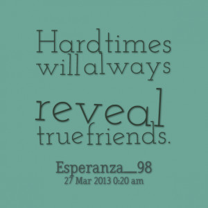 Quotes Picture: hard times will always reveal true friends