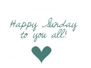 happy sunday quotes happy sunday to you all