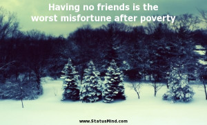 Having no friends is the worst misfortune after poverty - Edward ...