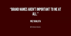 quote-Wiz-Khalifa-brand-names-arent-important-to-me-at-189370.png