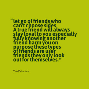 Quotes Picture: let go of friends who can't choose sides a true friend ...