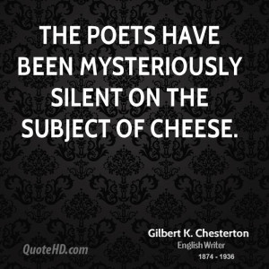The poets have been mysteriously silent on the subject of cheese.
