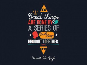 Great things are done by a series of small things inspirational quote