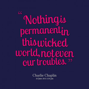 Quotes Picture: nothing is permanent in this wicked world, not even ...