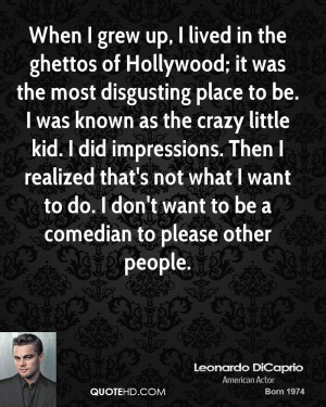 When I grew up, I lived in the ghettos of Hollywood; it was the most ...