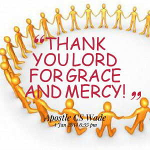 Quotes Picture: thank you lord for grace and mercy!