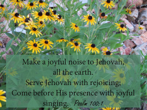 Psalm 100:1-2 Make a joyful noise to Jehovah, all the earth. Serve ...